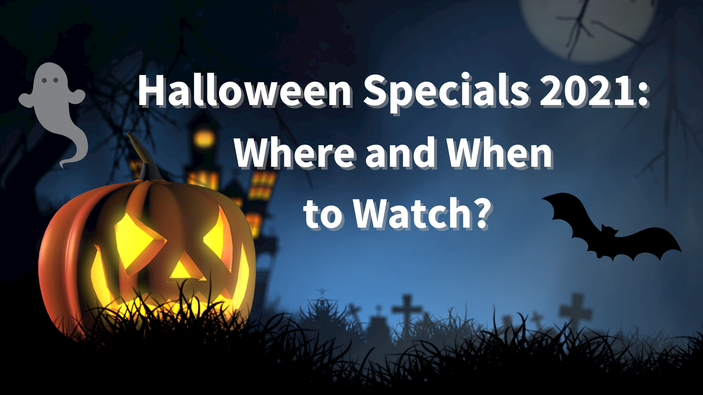 Halloween Specials 2021: Where and When to Watch, spooky halloween night sky with pumpkin, bat and ghost