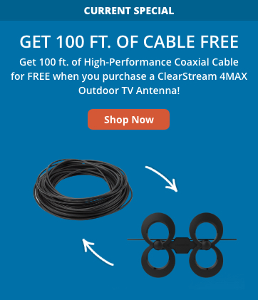 Get 100 ft. of High-Performance Coaxial Cable for FREE when you purchase a ClearStream 4MAX Outdoor TV Antenna. Shop Now