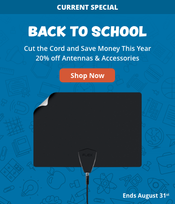 Back to School - Cut the Cord and Save Money This Year! 20% off Antennas & Accessories - Shop Now