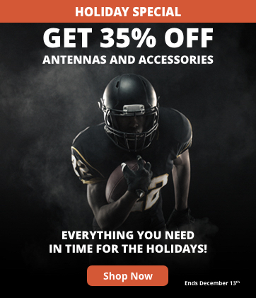 Black Friday starts now! Get 35% off antennas and accessories. Everything you need in time for the holidays! Shop Now (Ends December 13th)