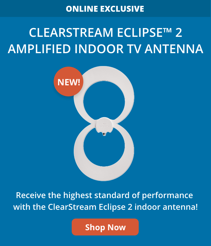ClearStream ECLIPSE™ 2 Amplified Indoor TV Antenna - Receive the highest standard of performance with the ClearStream Eclipse 2 indoor antenna! Shop Now >