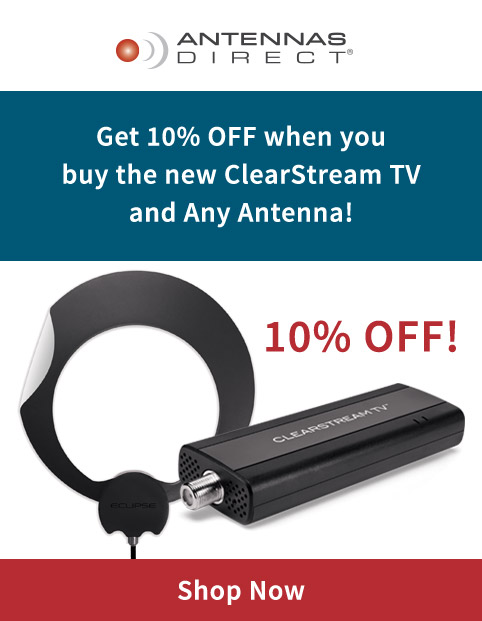 Get 10% off when you buy the new ClearStream TV and any antenna!