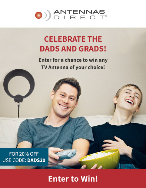 Celebrate the Dads and Grads! Enter for a chance to win any TV antenna of your choice! For 20% off store purchases, use code DADS20