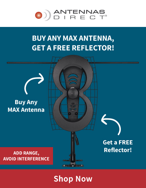 Buy any MAX antenna, get a free reflector! Add range, avoid interference
